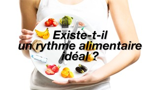 Existe-t-il un rythme alimentaire idéal ?